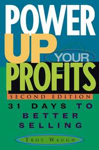Troy  Waugh - Power Up Your Profits. 31 Days to Better Selling