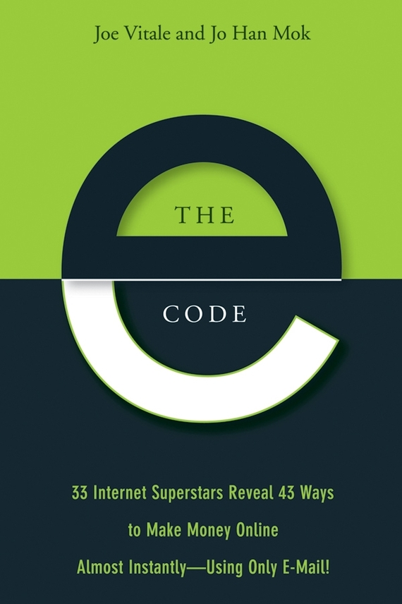 Joe Vitale The E-Code. 34 Internet Superstars Reveal 44 Ways to Make Money Online Almost Instantly--Using Only E-Mail! ISBN: 9780471727194 steve cone steal these ideas marketing secrets that will make you a star