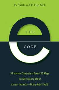 Joe  Vitale - The E-Code. 34 Internet Superstars Reveal 44 Ways to Make Money Online Almost Instantly--Using Only E-Mail!