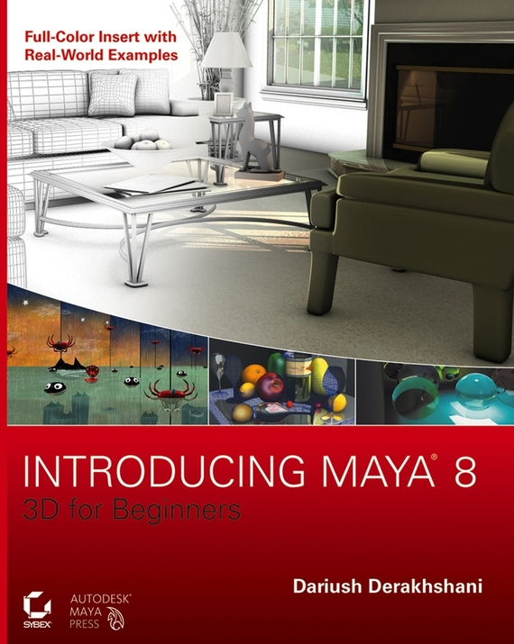 Dariush Derakhshani Introducing Maya 8. 3D for Beginners boaz livny mental ray for maya 3ds max and xsi a 3d artist s guide to rendering