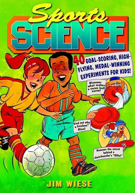 Jim  Wiese Sports Science. 40 Goal-Scoring, High-Flying, Medal-Winning Experiments for Kids science experiments you can eat