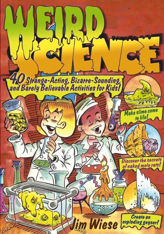 Jim Wiese Weird Science. 40 Strange-Acting, Bizarre-Looking, and Barely Believable Activities for Kids ISBN: 9780471650522 discover science maps and mapping