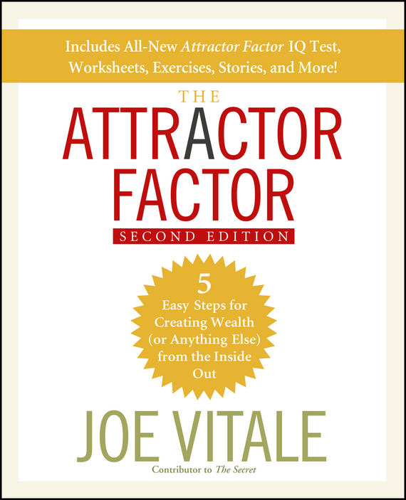 Joe Vitale The Attractor Factor. 5 Easy Steps for Creating Wealth (or Anything Else) From the Inside Out dr joe s science sense and nonsense