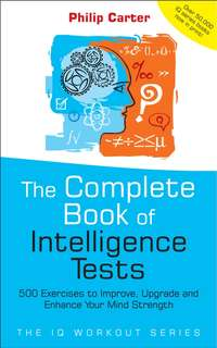 Philip  Carter - The Complete Book of Intelligence Tests. 500 Exercises to Improve, Upgrade and Enhance Your Mind Strength