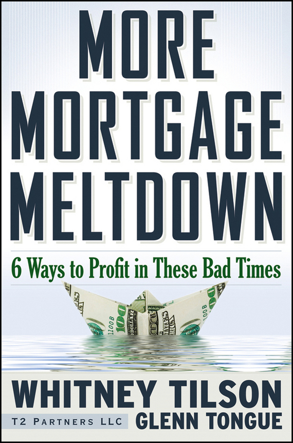 Whitney Tilson More Mortgage Meltdown. 6 Ways to Profit in These Bad Times tsunami