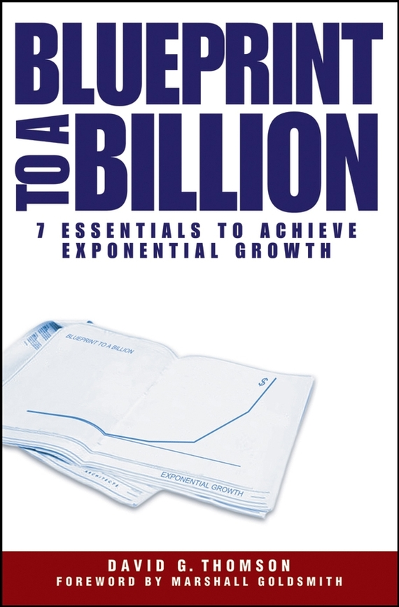 David Thomson G. Blueprint to a Billion. 7 Essentials to Achieve Exponential Growth ISBN: 9780471779186 yozo hasegawa rediscovering japanese business leadership 15 japanese managers and the companies they re leading to new growth