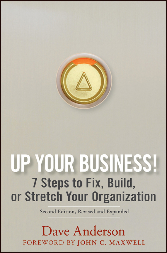 Dave Anderson Up Your Business!. 7 Steps to Fix, Build, or Stretch Your Organization mandeep kaur kanwarpreet singh and inderpreet singh ahuja analyzing synergic effect of tqm tpm paradigms on business performance
