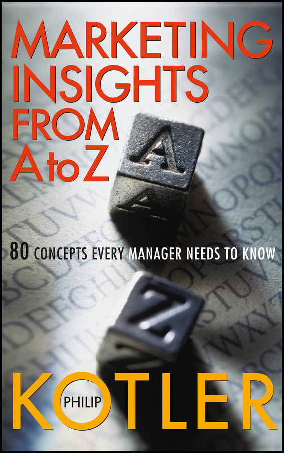 Philip Kotler Marketing Insights from A to Z. 80 Concepts Every Manager Needs to Know