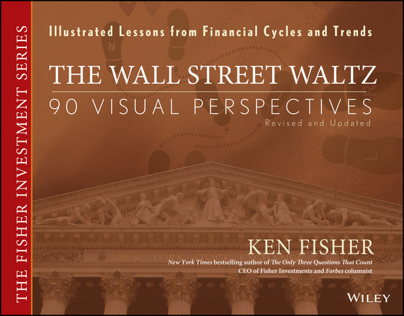 Kenneth Fisher L. The Wall Street Waltz. 90 Visual Perspectives, Illustrated Lessons From Financial Cycles and Trends kenneth fisher beat the crowd
