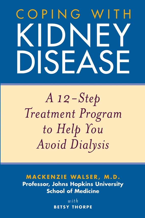 Mackenzie  Walser Coping with Kidney Disease. A 12-Step Treatment Program to Help You Avoid Dialysis horton prostaglandins and the kidney paper only