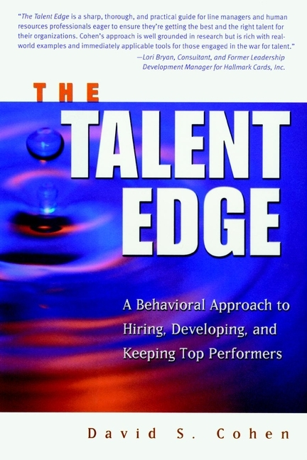 David Cohen S. The Talent Edge. A Behavioral Approach to Hiring, Developing, and Keeping Top Performers david parmenter key performance indicators developing implementing and using winning kpis