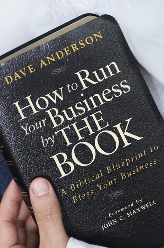 Dave Anderson How to Run Your Business by The Book. A Biblical Blueprint to Bless Your Business ISBN: 9780470527436 dave hitz how to castrate a bull unexpected lessons on risk growth and success in business