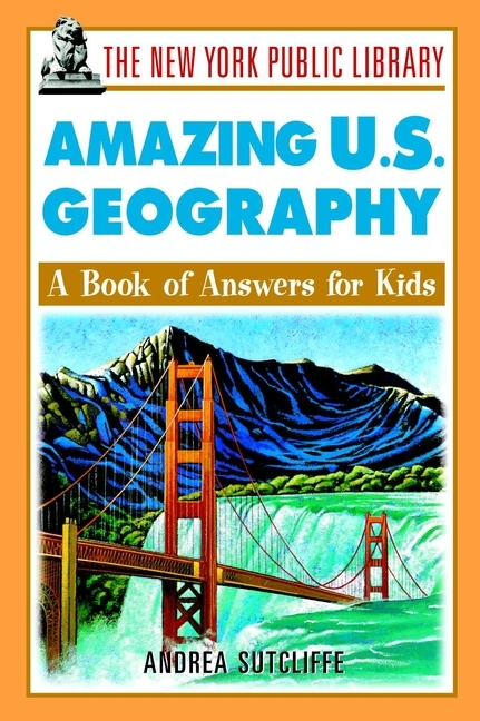 Andrea Sutcliffe The New York Public Library Amazing U.S. Geography. A Book of Answers for Kids 2016 new matte black page 2 page 3