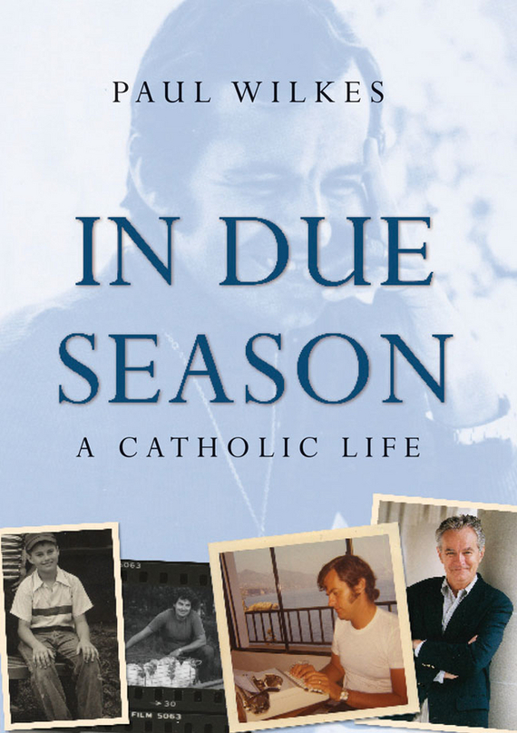 Paul  Wilkes In Due Season. A Catholic Life paul a  samuelson the price of