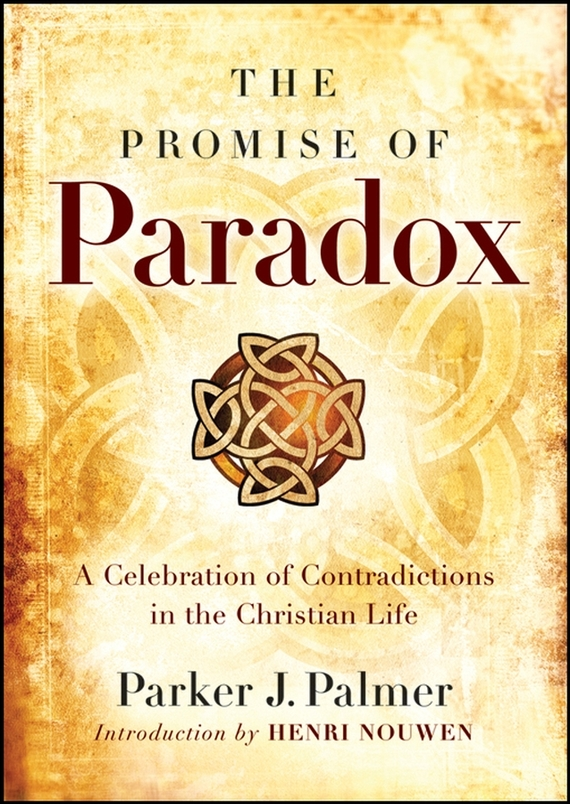 Parker Palmer J. The Promise of Paradox. A Celebration of Contradictions in the Christian Life richard rohr falling upward a spirituality for the two halves of life