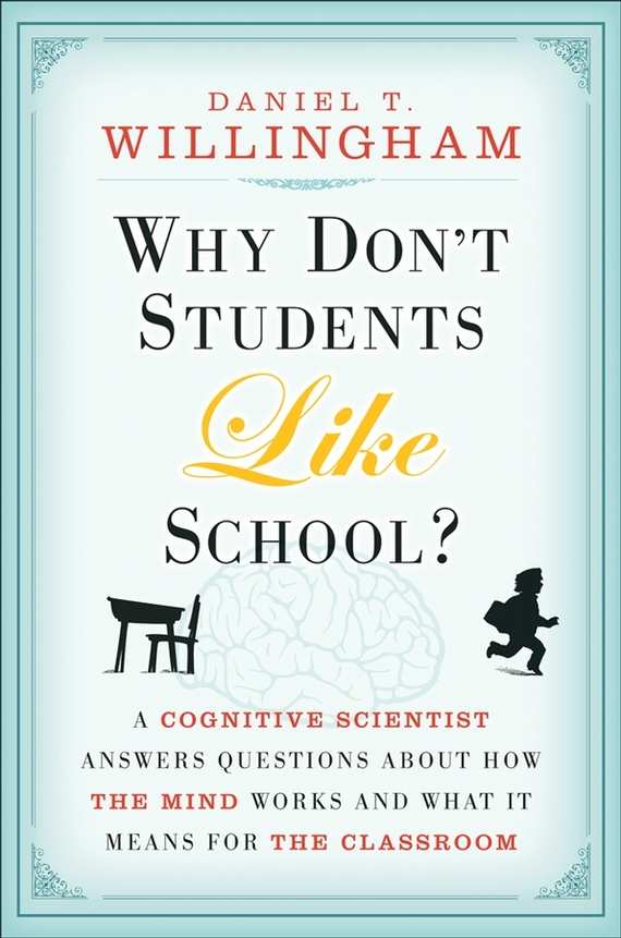 Daniel Willingham T. Why Don't Students Like School?. A Cognitive Scientist Answers Questions About How the Mind Works and What It Means for the Classroom daniel miller c essentials of school neuropsychological assessment