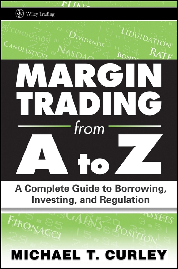 Michael Curley T. Margin Trading from A to Z. A Complete Guide to Borrowing, Investing and Regulation люстра natali kovaltseva firenze 11422 3c ivory gold
