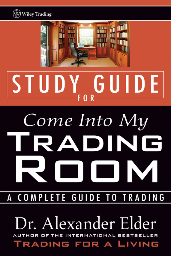 Alexander Elder Study Guide for Come Into My Trading Room. A Complete Guide to Trading, цена и фото