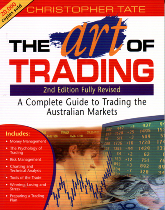 Christopher Tate The Art of Trading. A Complete Guide to Trading the Australian Markets roger kinsky charting made simple a beginner s guide to technical analysis