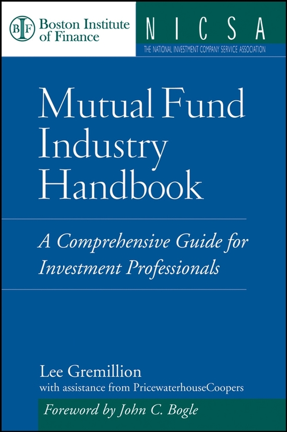Lee  Gremillion Mutual Fund Industry Handbook. A Comprehensive Guide for Investment Professionals the porphyrin handbook volume 5