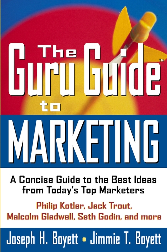 Joseph Boyett H. The Guru Guide to Marketing. A Concise Guide to the Best Ideas from Today's Top Marketers