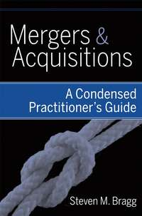 Steven Bragg M. - Mergers and Acquisitions. A Condensed Practitioner's Guide