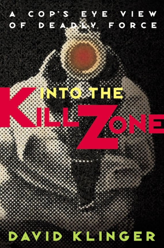 David  Klinger. Into the Kill Zone. A Cop's Eye View of Deadly Force