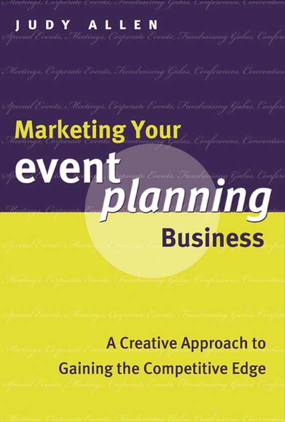 Judy  Allen Marketing Your Event Planning Business. A Creative Approach to Gaining the Competitive Edge seena sharp competitive intelligence advantage how to minimize risk avoid surprises and grow your business in a changing world