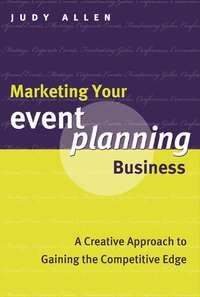 Judy  Allen - Marketing Your Event Planning Business. A Creative Approach to Gaining the Competitive Edge