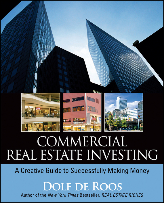 Dolf Roos de Commercial Real Estate Investing. A Creative Guide to Succesfully Making Money gary grabel wealth opportunities in commercial real estate management financing and marketing of investment properties