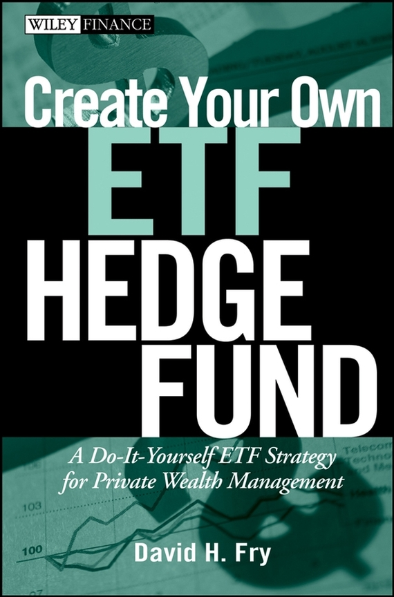 David  Fry Create Your Own ETF Hedge Fund. A Do-It-Yourself ETF Strategy for Private Wealth Management sean casterline d investor s passport to hedge fund profits unique investment strategies for today s global capital markets