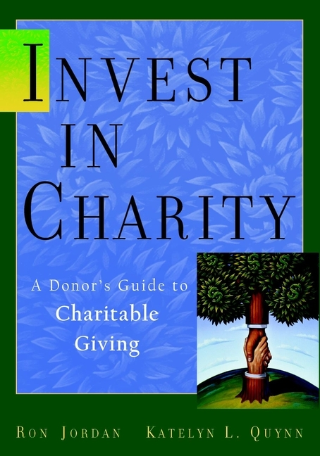 Ron  Jordan Invest in Charity. A Donor's Guide to Charitable Giving the heir
