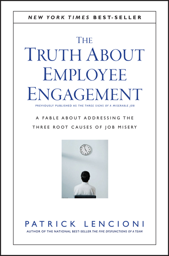 Patrick Lencioni M. The Truth About Employee Engagement. A Fable About Addressing the Three Root Causes of Job Misery kavita bhatnagar amarjit singh and kalpana srivastava job satisfaction among medical teachers