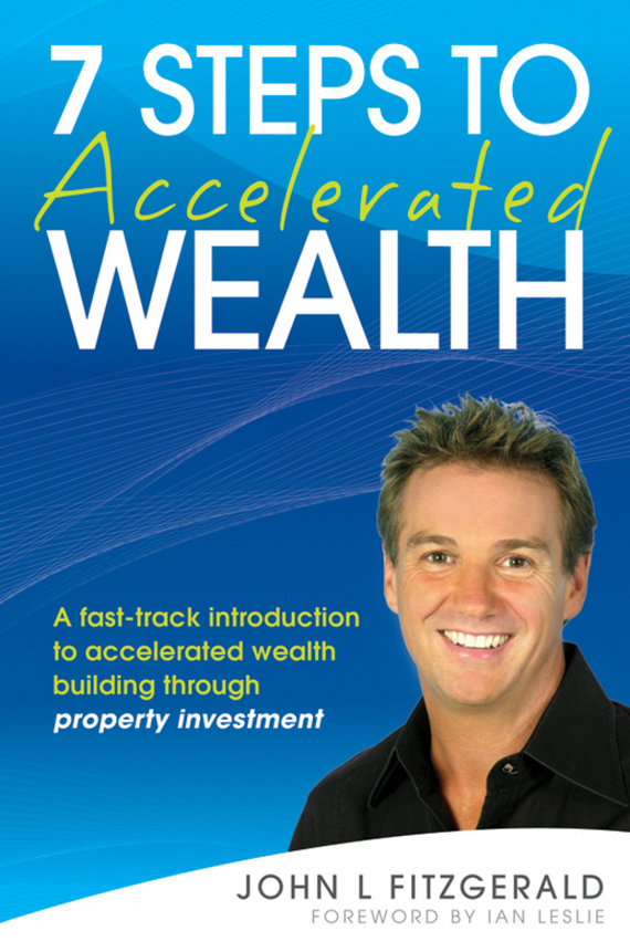 Ian  Leslie 7 Steps to Accelerated Wealth. A Fast-track Introduction to Accelerated Wealth Building Through Property Investment leslie stein the making of modern israel 1948 1967