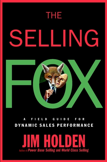 Jim Holden The Selling Fox. A Field Guide for Dynamic Sales Performance