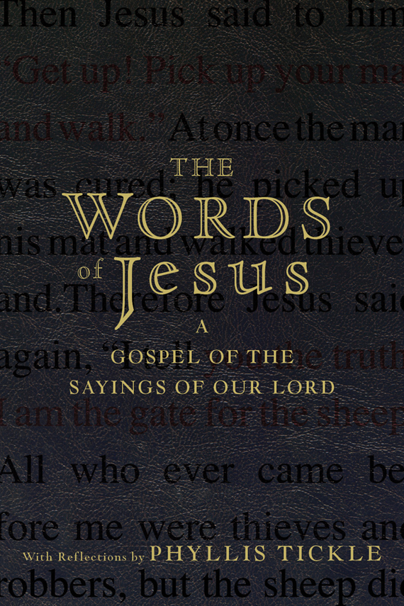 Phyllis Tickle The Words of Jesus. A Gospel of the Sayings of Our Lord with Reflections by Phyllis Tickle femininity the politics of the personal