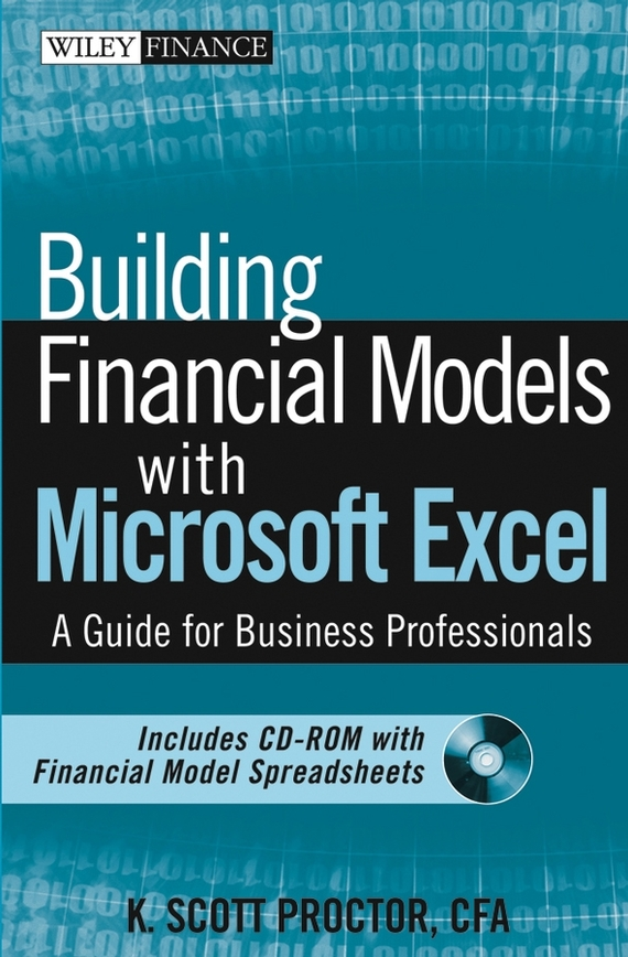 K. Proctor Scott Building Financial Models with Microsoft Excel. A Guide for Business Professionals