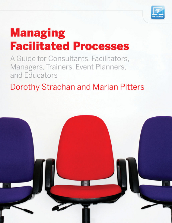 Dorothy Strachan Managing Facilitated Processes. A Guide for Facilitators, Managers, Consultants, Event Planners, Trainers and Educators tim kochis managing concentrated stock wealth an advisor s guide to building customized solutions