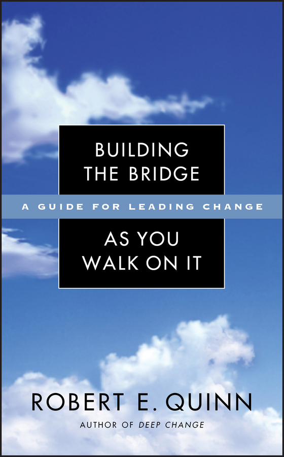 Robert Quinn E. Building the Bridge As You Walk On It. A Guide for Leading Change консервы для кошек schesir с тунцом и окунем 100 г