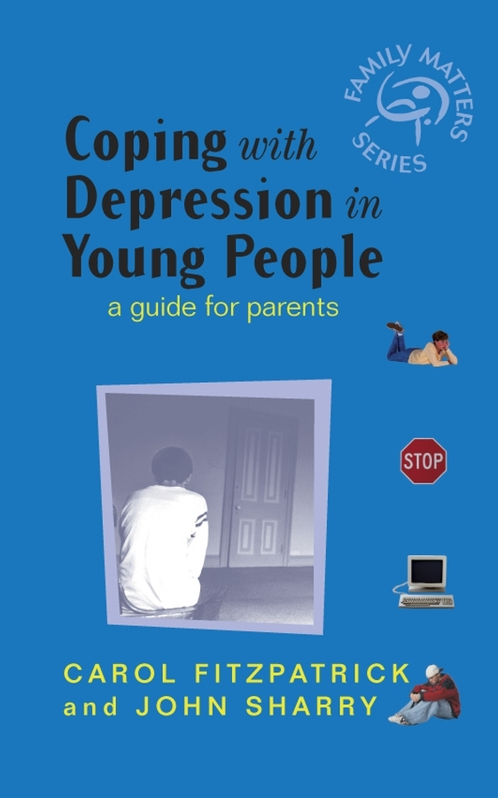 Carol Fitzpatrick Coping with Depression in Young People. A Guide for Parents andres kanner depression in neurologic disorders diagnosis and management