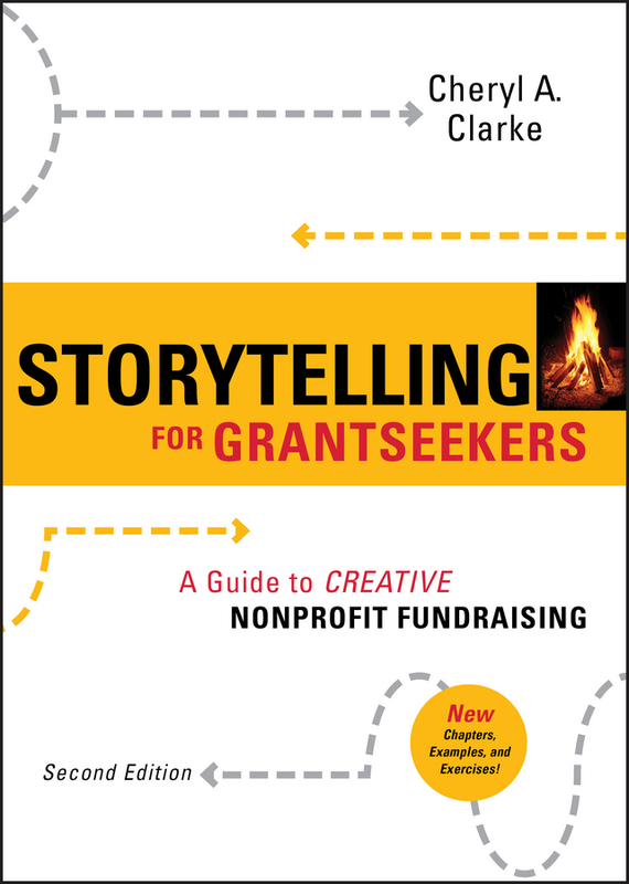 Cheryl Clarke A. Storytelling for Grantseekers. A Guide to Creative Nonprofit Fundraising clarke s the ladies of grace adieu and other stories