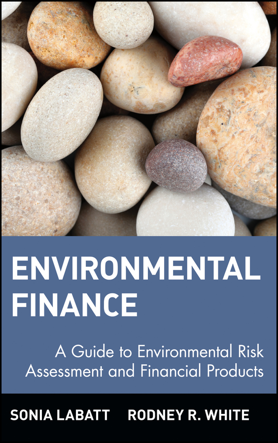 Sonia  Labatt Environmental Finance. A Guide to Environmental Risk Assessment and Financial Products