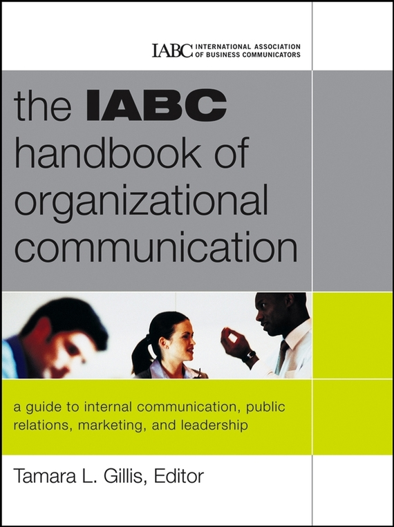 Tamara  Gillis The IABC Handbook of Organizational Communication. A Guide to Internal Communication, Public Relations, Marketing and Leadership codes of shovelry handbook