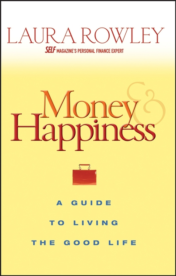 Laura Rowley Money and Happiness. A Guide to Living the Good Life scorpions – born to touch your feelings best of rock ballads cd