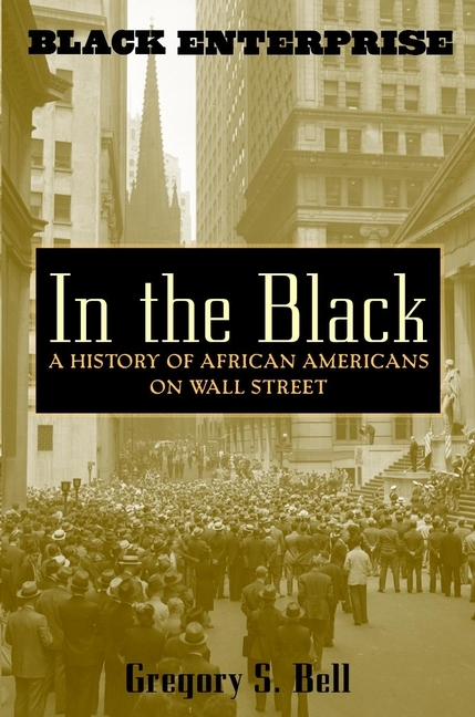 Gregory Bell S. In the Black. A History of African Americans on Wall Street