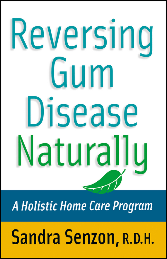 Sandra  Senzon Reversing Gum Disease Naturally. A Holistic Home Care Program nicorette coated gum 2mg 100 pieces fresh mint personal healthcare health care