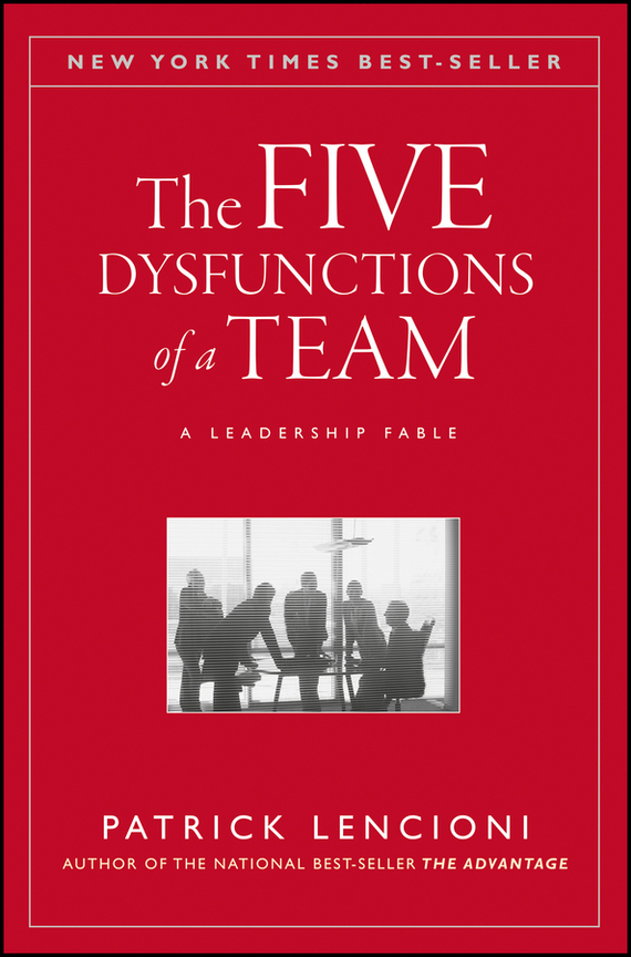 Patrick Lencioni M. The Five Dysfunctions of a Team. A Leadership Fable michael bunting extraordinary leadership in australia and new zealand the five practices that create great workplaces