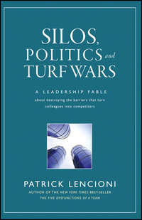 Patrick Lencioni M. - Silos, Politics and Turf Wars. A Leadership Fable About Destroying the Barriers That Turn Colleagues Into Competitors