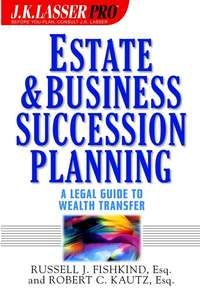 Russell Fishkind J. - Estate and Business Succession Planning. A Legal Guide to Wealth Transfer