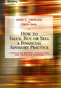 Owen  Dahl - How to Value, Buy, or Sell a Financial Advisory Practice. A Manual on Mergers, Acquisitions, and Transition Planning